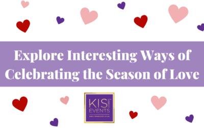 Explore Interesting Ways of Celebrating the Season of Love!