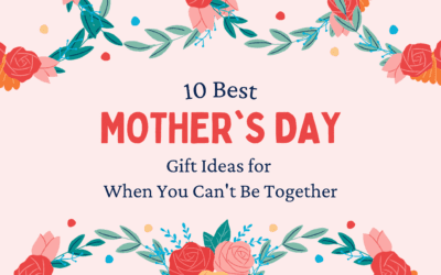 10 Best Mother's Day Gift Ideas for When You Can't Be Together!